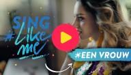 Sing #LikeMe: Zing mee met 'Een vrouw'